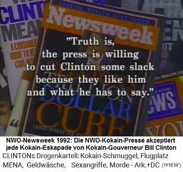 Die NWO-Kokain-Presse - z.B. Newsweek 1992 - akzeptiert den Kokain-Gouverneur Bill Clinton, weil die Clinton-Mafia die NWO-Medien günstig mit Kokain versorgt