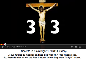 The Jesus story is an invention of the                           Free Masons being structured essentially with                           the Free Mason code 33