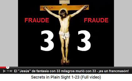 """La fantasía de un """"Jesús"""" con 33                         milagros y él murió con 33 - ¡es claramente una                         invención de los francmasones!"""
