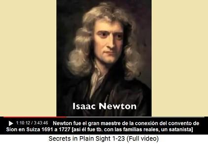 El Sr. Newton fue el gran maestro de la                     conexión del convento de Sion en Suiza de 1691 a                     1727 [así él fue tb. con las familias reales, un                     satanista]
